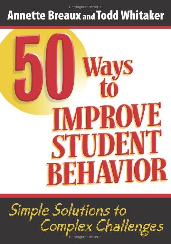 50 Ways to Improve Student Behavior Simple Solutions to Complex Challenges  2010 9781596671324 Front Cover