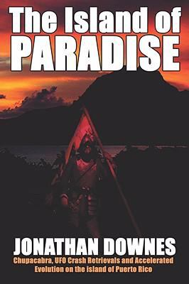 Island of Paradise - Chupacabra, Ufo Crash Retrievals, and Accelerated Evolution on the Island of Puerto Rico  2008 edition cover