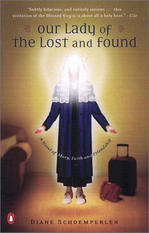 Our Lady of the Lost and Found A Novel of Mary, Faith, and Friendship Reprint edition cover