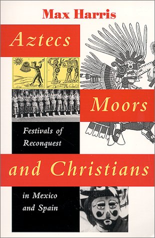 Aztecs, Moors, and Christians Festivals of Reconquest in Mexico and Spain  2000 9780292731325 Front Cover