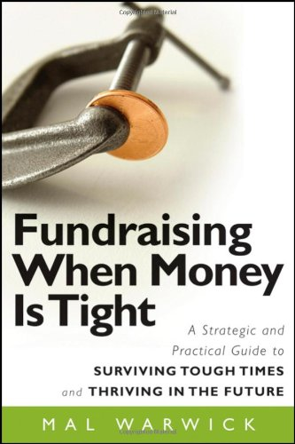 Fundraising When Money Is Tight A Strategic and Practical Guide to Surviving Tough Times and Thriving in the Future  2009 9780470481325 Front Cover