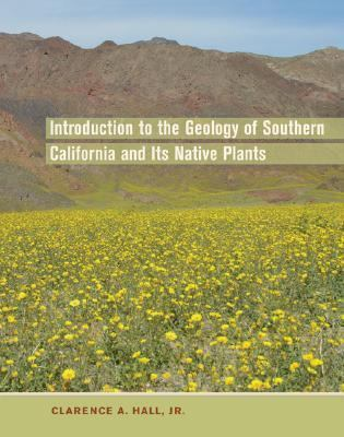 Introduction to the Geology of Southern California and Its Native Plants   2007 9780520249325 Front Cover