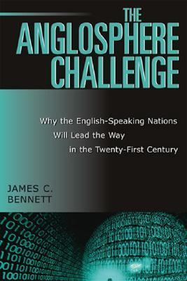 Anglosphere Challenge Why the English-Speaking Nations Will Lead the Way in the Twenty-First Century  2003 9780742533325 Front Cover