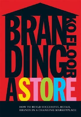 Branding a Store How to Build Successful Retail Brands in a Changing Marketplace  2006 9780749448325 Front Cover
