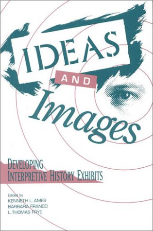 Ideas and Images Developing Interpretive History Exhibits N/A edition cover