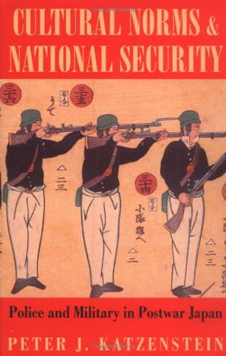 Cultural Norms and National Security Police and Military in Postwar Japan 801st 1998 9780801483325 Front Cover