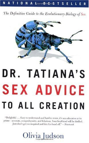 Dr. Tatiana's Sex Advice to All Creation The Definitive Guide to the Evolutionary Biology of Sex  2003 (Revised) edition cover