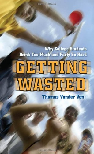 Getting Wasted Why College Students Drink Too Much and Party So Hard  2011 edition cover