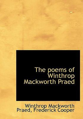 Poems of Winthrop MacKworth Praed N/A 9781115354325 Front Cover