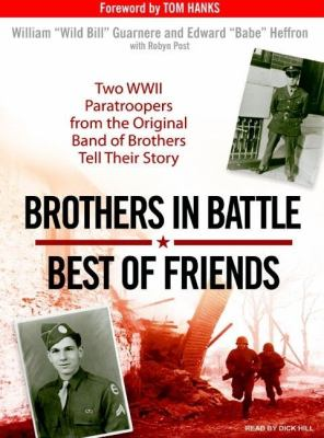 Brothers in Battle, Best of Friends: Two Wwii Paratroopers from the Original Band of Brothers Tell Their Story, Library Edition  2007 9781400135325 Front Cover