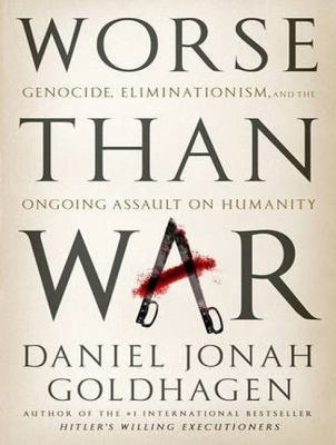 Worse Than War: Genocide, Eliminationism, and the Ongoing Assault on Humanity  2009 9781400164325 Front Cover