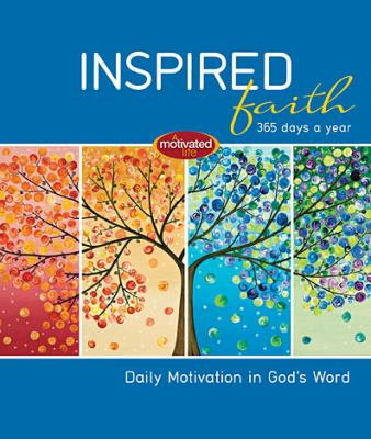 Inspired Faith - 365 Days a Year Daily Motivation in God's Word  2012 9781400320325 Front Cover