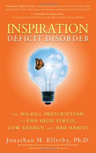 Inspiration Deficit Disorder The No-Pill Prescription to End High Stress, Low Energy, and Bad Habits  2010 9781401927325 Front Cover