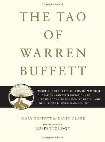 Tao of Warren Buffett Warren Buffett's Words of Wisdom: Quotations and Interpretations to Help Guide You to Billionaire Wealth and Enlightened Business Management  2006 9781416541325 Front Cover