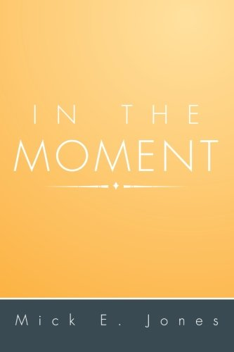 In the Moment:   2013 9781483644325 Front Cover