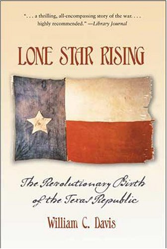 Lone Star Rising The Revolutionary Birth of the Texas Republic  2006 edition cover
