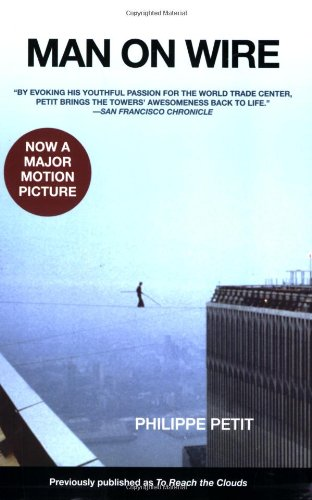 """Man on Wire """"By Evoking His Youthful Passion for the World Trade Center, Petit Brings the Towers' Awesomeness Back to Life.""""  2008 edition cover"""