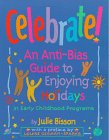 Celebrate! An Anti-Bias Guide to Enjoying Holidays in Early Childhood Programs N/A 9781884834325 Front Cover