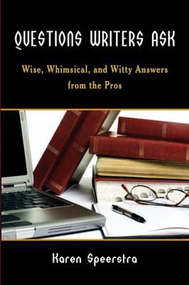 Questions Writers Ask Wise, Whimsical, and Witty Answers from the Pros N/A 9781934759325 Front Cover