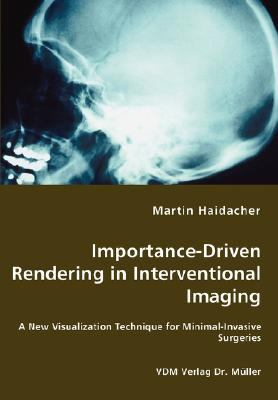 Importance-Driven Rendering in Interventional Imaging - a New Visualization Technique for Minimal-Invasive Surgeries N/A 9783836466325 Front Cover