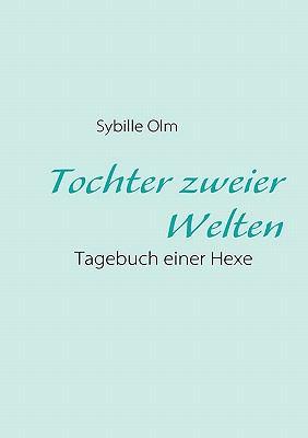 Tochter zweier Welten Tagebuch einer Hexe N/A 9783837018325 Front Cover