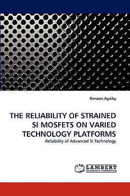 Reliability of Strained Si Mosfets on Varied Technology Platforms N/A 9783838363325 Front Cover