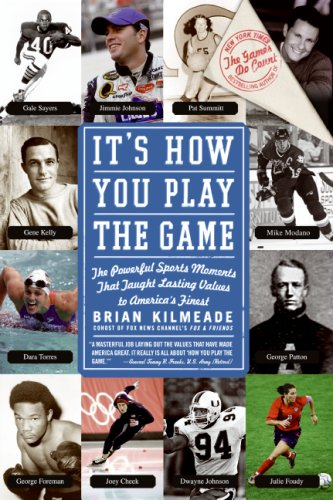 It's How You Play the Game The Powerful Sports Moments That Taught Lasting Values to America's Finest N/A edition cover