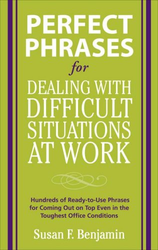 Perfect Phrases for Dealing with Difficult Situations at Work: Hundreds of Ready-To-Use Phrases for Coming Out on Top Even in the Toughest Office Conditions   2008 9780071597326 Front Cover