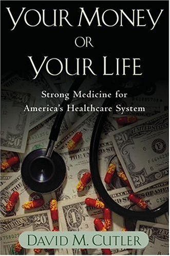 Your Money or Your Life Strong Medicine for America's Health Care System  2005 edition cover