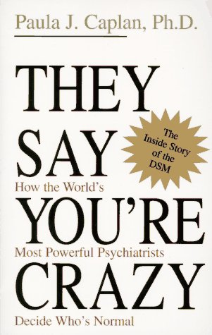 They Say You're Crazy How the World's Most Powerful Psychiatrists Decide Who's Normal N/A edition cover