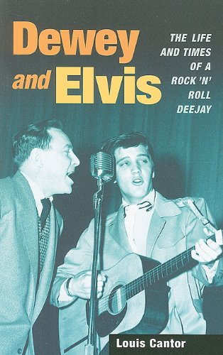 Dewey and Elvis The Life and Times of a Rock 'n' Roll Deejay  2010 9780252077326 Front Cover