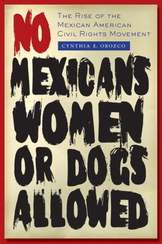 No Mexicans, Women, or Dogs Allowed The Rise of the Mexican American Civil Rights Movement  2009 edition cover