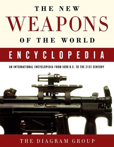 New Weapons of the World Encyclopedia An International Encyclopedia from 5000 B. C. to the 21st Century 3rd edition cover