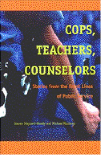 Cops, Teachers, Counselors Stories from the Front Lines of Public Service  2003 9780472068326 Front Cover