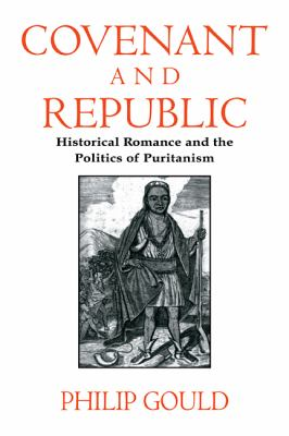 Covenant and Republic Historical Romance and the Politics of Puritanism N/A 9780521555326 Front Cover