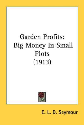 Garden Profits : Big Money in Small Plots (1913) N/A 9780548666326 Front Cover