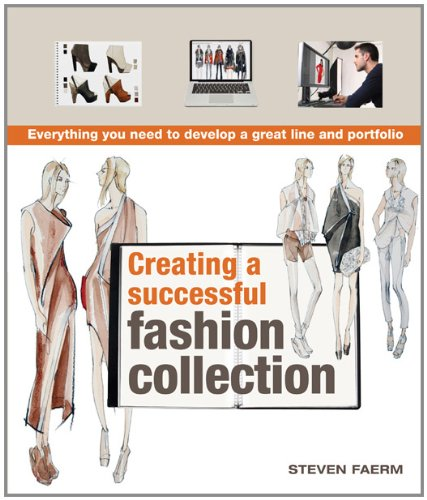 Creating a Successful Fashion Collection Everything You Need to Develop a Great Line and Portfolio  2012 edition cover
