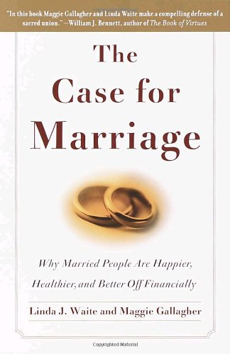 Case for Marriage Why Married People Are Happier, Healthier and Better off Financially Reprint edition cover