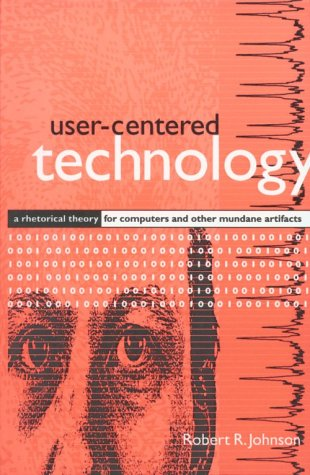 User-Centered Technology A Rhetorical Theory for Computers and Other Mundane Artifacts N/A 9780791439326 Front Cover