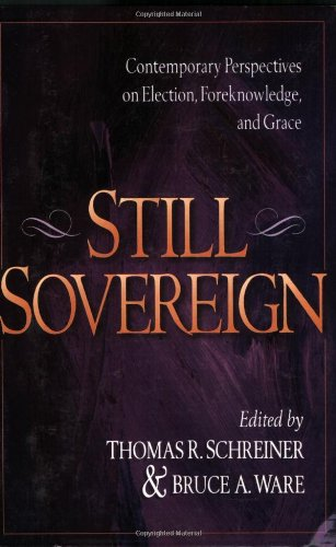 Still Sovereign Contemporary Perspectives on Election, Foreknowledge, and Grace  2000 edition cover