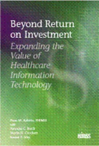 Beyond Return on Investment Expanding the Value of Healthcare Information Technology  2007 9780977790326 Front Cover
