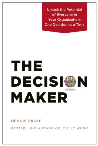 Decision Maker Unlock the Potential of Everyone in Your Organization, One Decision at a Time  2013 edition cover