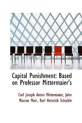 Capital Punishment : Based on Professor Mittermaier's  2009 edition cover