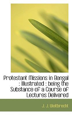 Protestant Missions in Bengal : Illustrated N/A 9781115373326 Front Cover