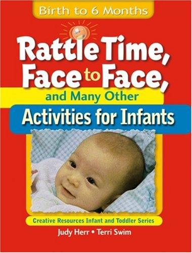 Rattle Time, Face to Face, and Many Other Activities for Infants Birth to 6 Months  2003 9781401818326 Front Cover