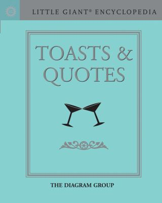Little Giant Encyclopedia - Toasts and Quotes   2009 9781402767326 Front Cover