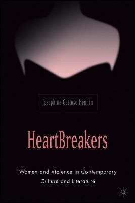 Heartbreakers Women and Violence in Contemporary Culture and Literature  2004 9781403971326 Front Cover