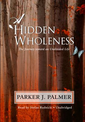 A Hidden Wholeness: The Journey Toward an Undivided Life, Library Edition  2009 edition cover