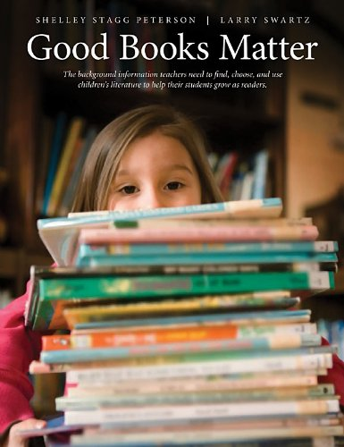 Good Books Matter How to Choose and Use Children's Literature to Help Students Grow as Readers  2008 edition cover