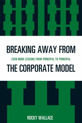 Breaking Away from the Corporate Model Even More Lessons from Principal to Principal  2009 edition cover